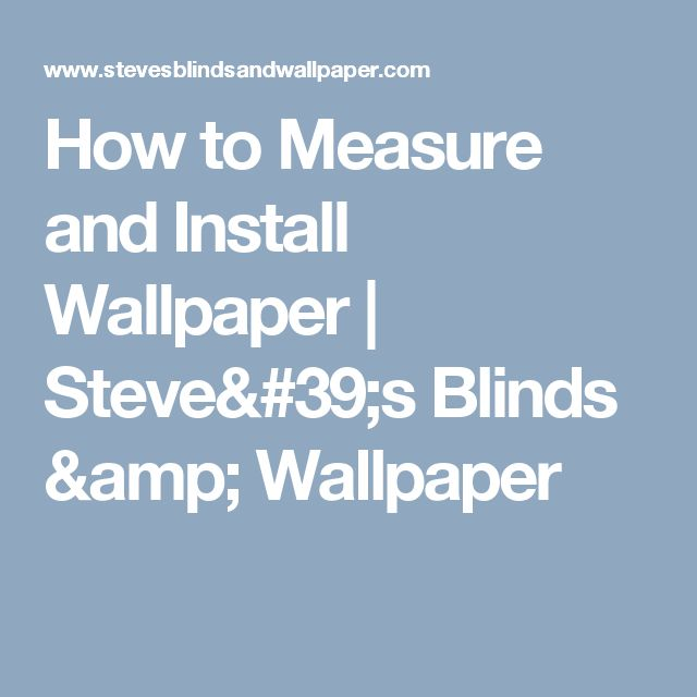 How to Measure and Install Wallpaper | Steve's Blinds & Wallpaper