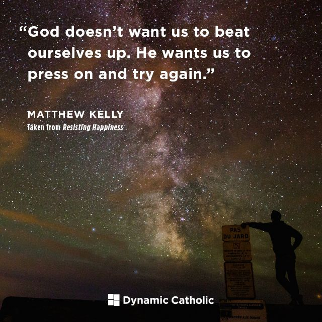 """God doesn't want us to beat ourselves up. He wants us to press on and try again."" 