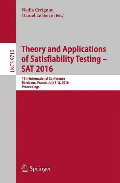 Theory and Applications of Satisfiability Testing - Sat 2016: 19th International Conference,