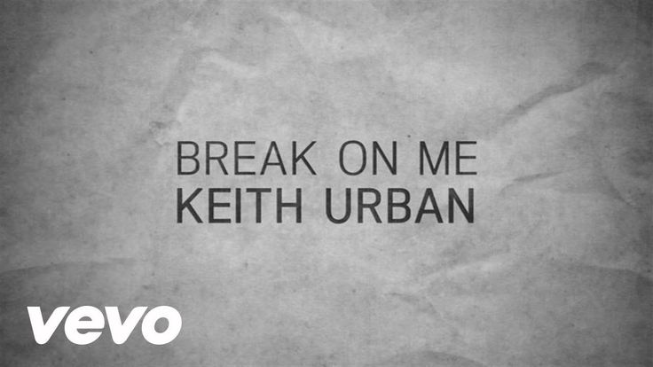 Keith Urban - Break On Me (Lyric Video) ~ I am not weak or needy, but this song is speaks to something we all hope to have ~ <3 Keith Urban is awesome!
