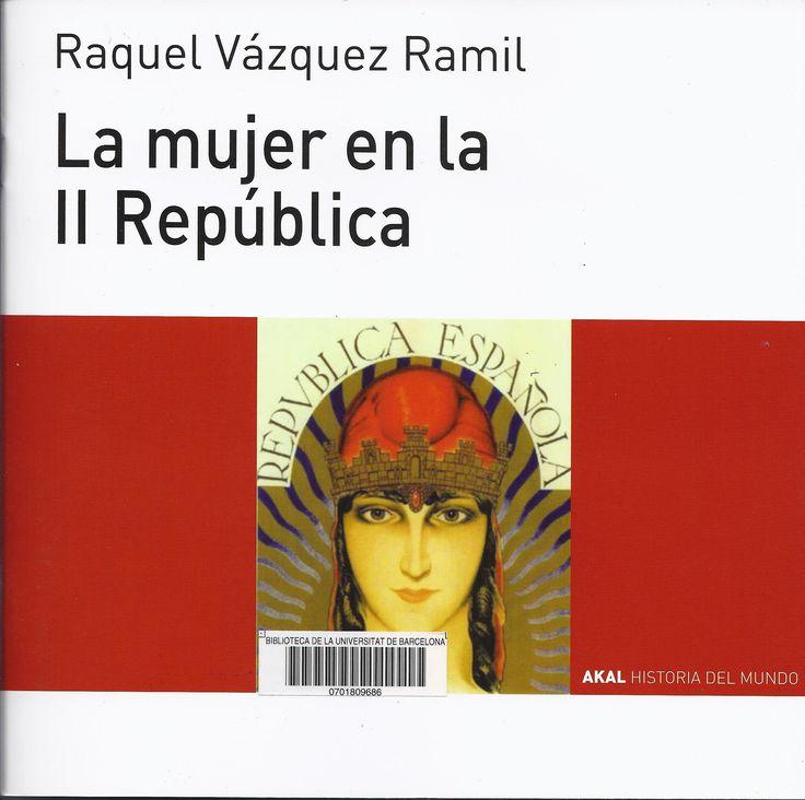 Raquel Vázquez Ramil. La Mujer en la Segunda República española. Tres Cantos, Madrid : Akal, DL 2014. 56 p. : il. #CRAIBibrepublica #novetatsCRAIBibrepublica #novetatsBibrep_maig15 #CRAIUB