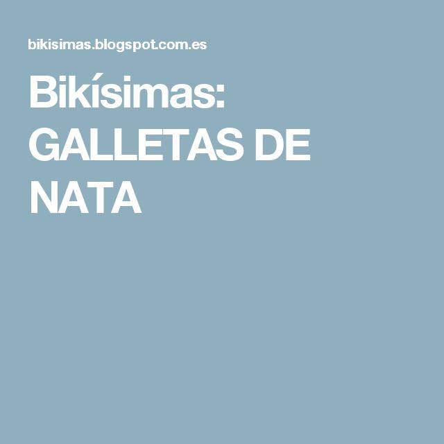 Bikísimas: GALLETAS DE NATA