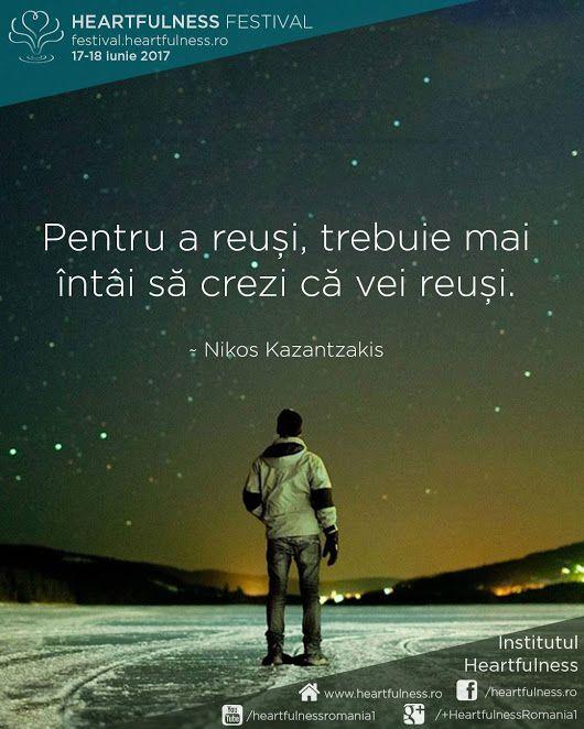 Pentru a reuși, trebuie mai întâi să crezi că vei reuși. ~ Nikos Kazantzakis #cunoaste_cu_inima #meditatia_heartfulness #hfnro MAI SUNT 8 ZILE!  Heartfulness festival | 17 - 18 iunie 2017 | Timișoara Mai multe detalii: http://festival.heartfulness.ro Meditatia Heartfulness Romania