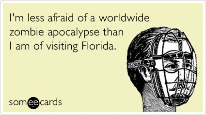 I'm less afraid of a worldwide zombie apocalypse than I am of visiting Florida.: Zombies Apocalyp, Funny Junk, Funny Stuffss, Funny Pictures, Bath Salts, Truths, Funniest Someecards, E Cards, Funny Memes