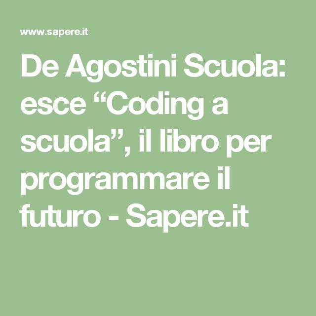 """De Agostini Scuola: esce """"Coding a scuola"""", il libro per programmare il futuro - Sapere.it"""