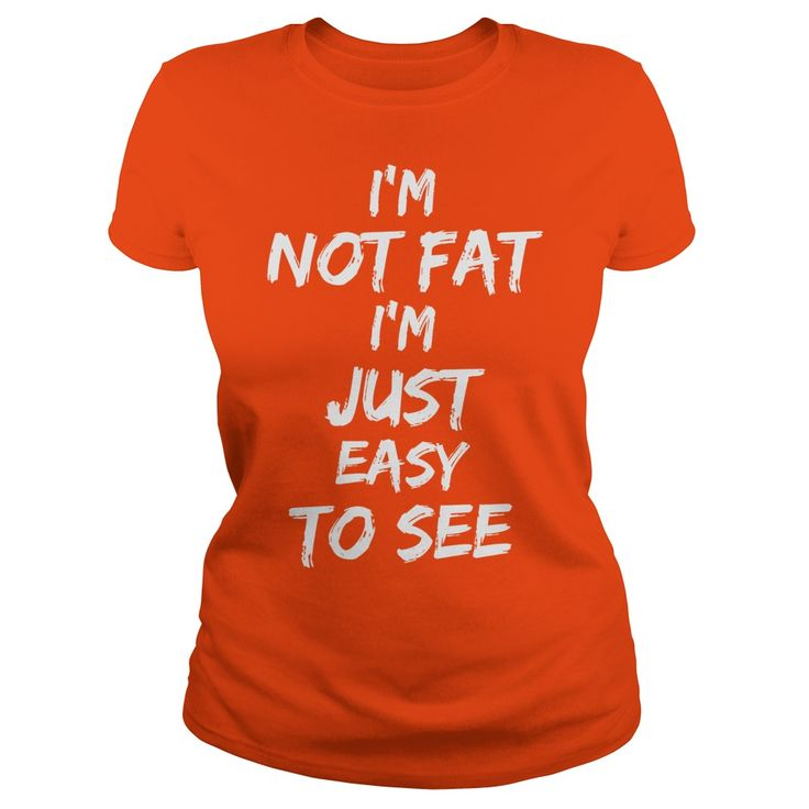 I am not fat im just easy to see funny tshirts funny quotes https:/