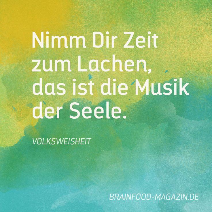 Nimm Dir Zeit zum Lachen, das ist die Musik der Seele. # ...