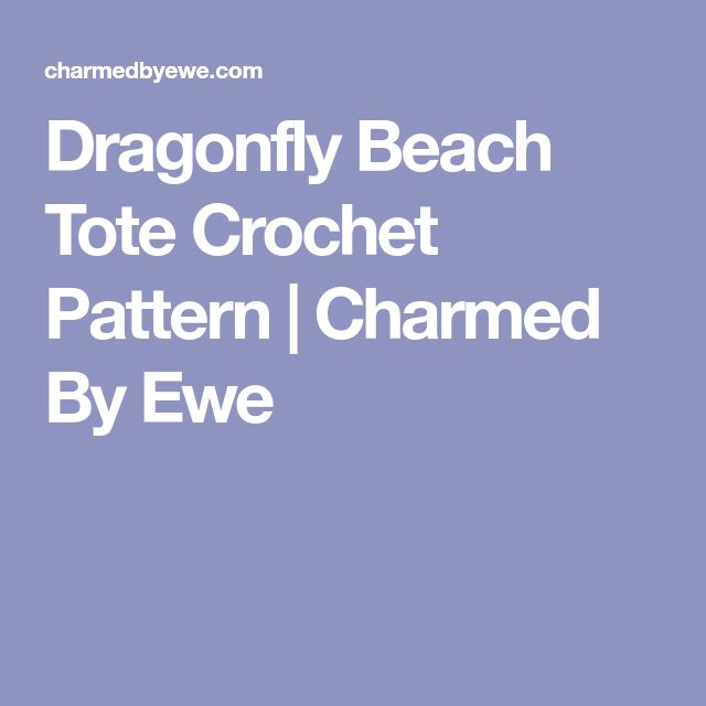 Dragonfly Beach Tote Crochet Pattern | Charmed By Ewe