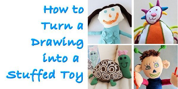 How to Turn a Drawing into a Stuffed Toy - Next time your child draws a masterpiece that is more deserving than a spot on the fridge, consider turning it into a stuffed toy! Don't sew? Someone else will do it for you! (http://aboutfamilycrafts.com/turn-drawing-into-toy/)