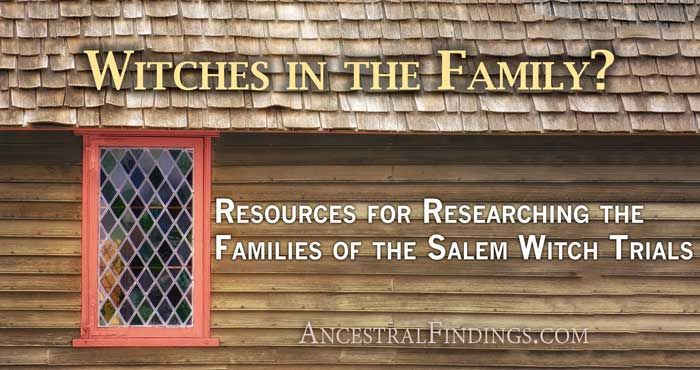 Do you have a connection to the Salem witch trials of 1692? How do you know? Here are some resources for finding out, and for tracing your Salem witch ancestry... http://www.ancestralfindings.com/witches-in-the-family-resources-for-researching-the-families-of-the-salem-witch-trials/