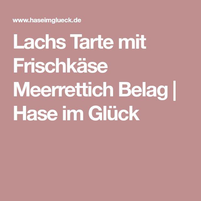 Lachs Tarte mit Frischkäse Meerrettich Belag | Hase im Glück