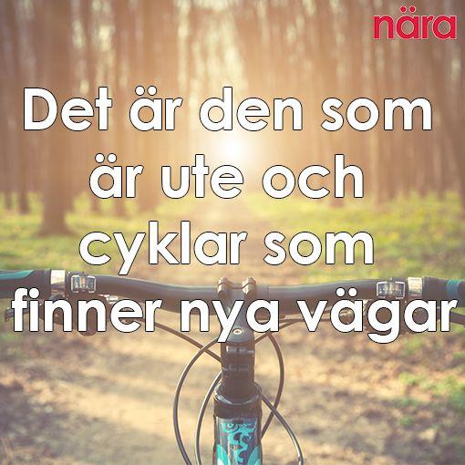 Det är den som är ute och cyklar som finner nya vägar