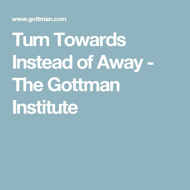 Turn Towards Instead of Away - The Gottman Institute