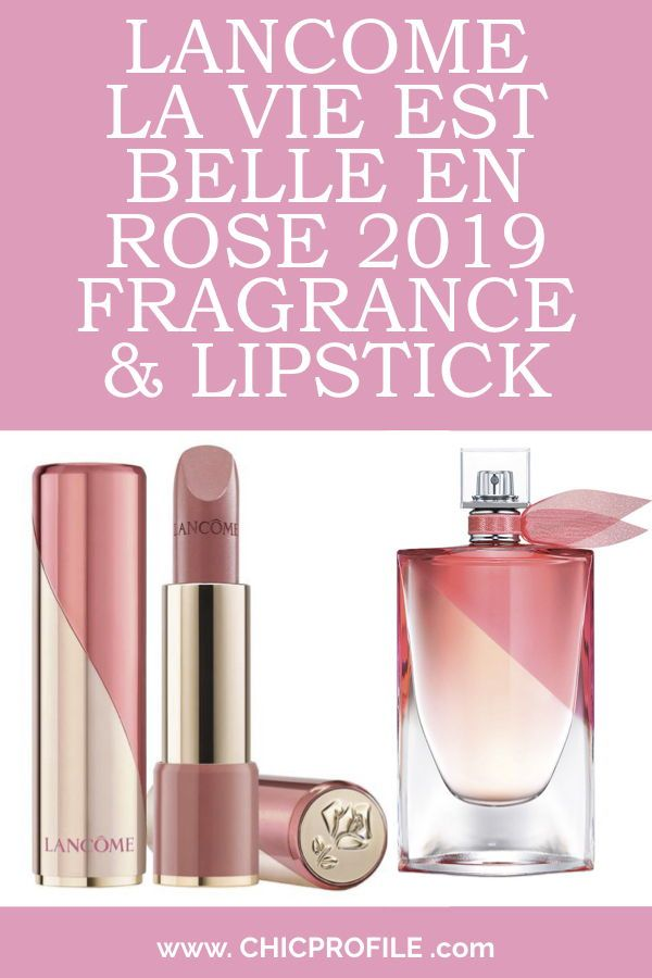 Lancome La Vie Est Belle En Rose 2019 Fragrance Lipstick Beauty Trends And Latest Makeup Collections Chic Profile Lancome Fragrance Fragrance Beauty Perfume
