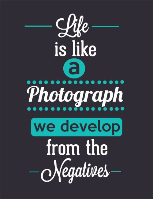"""love this saying......but thought it was going to be """"Life is like a box of chocolates"""" when I first started reading it lol: Life, Inspiration, Photographs, Truth, Photography Quotes And Sayings, Favorite Quotes, Negative, Things"""