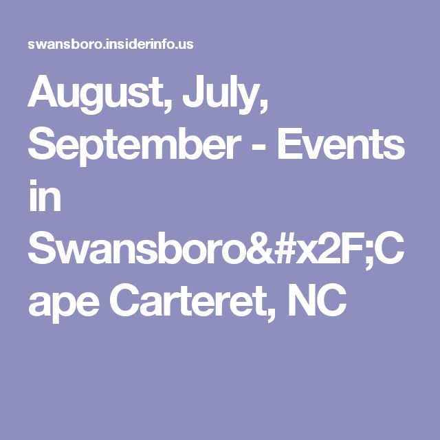 August, July, September - Events in Swansboro/Cape Carteret, NC