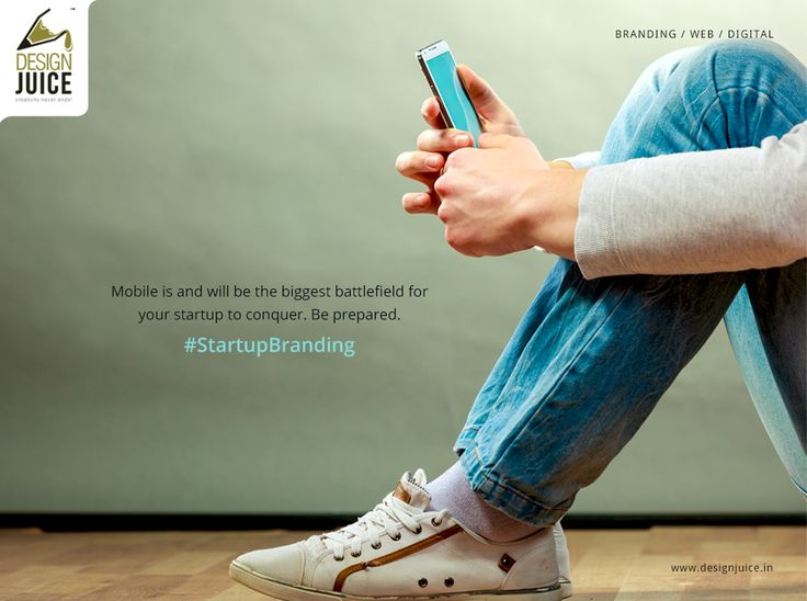 Mobile is and will be the biggest battlefield for your startup to conquer. Be prepared. #startupbranding  Visit www.designjuice.in