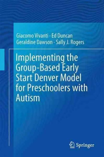 Implementing the Group-based Early Start Denver Model for Preschoolers With Autism