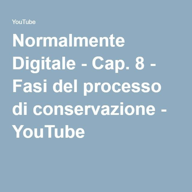 Normalmente Digitale - Cap. 8 - Fasi del processo di conservazione - YouTube