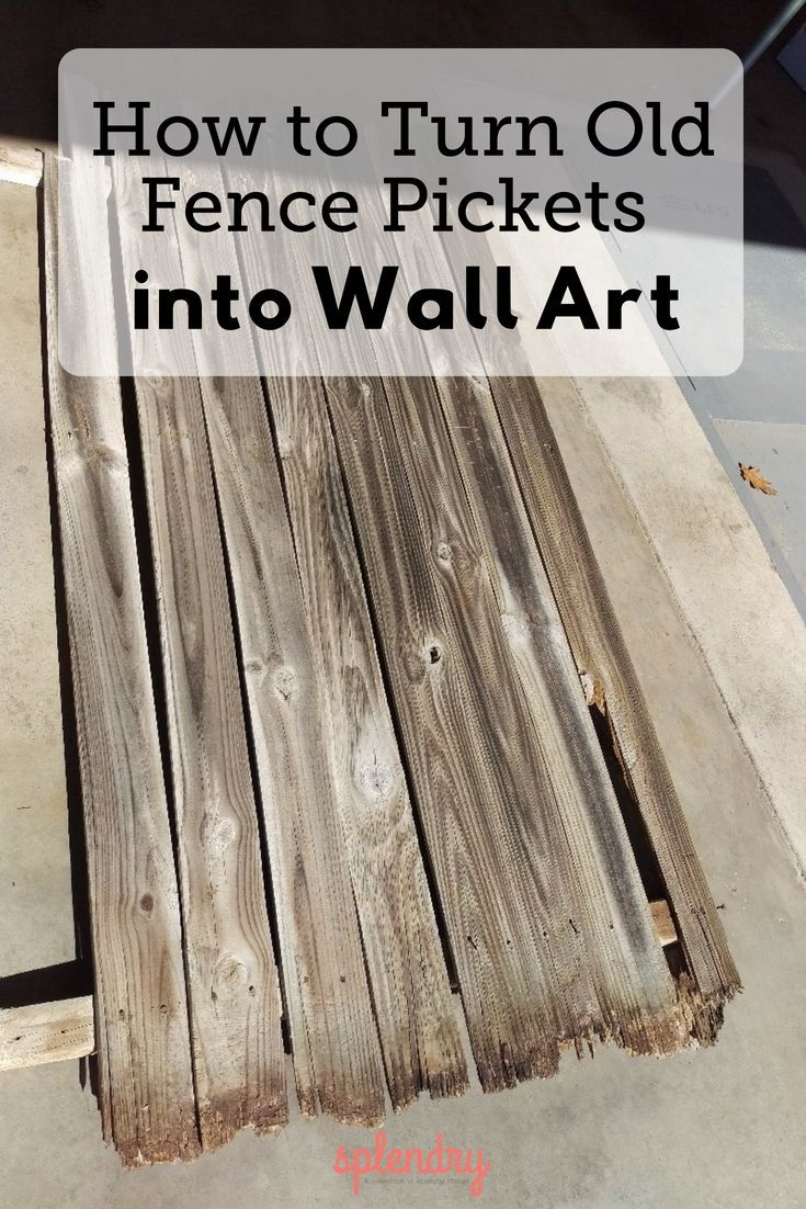 How To Turn Old Fence Pickets Into Wall Art Wood Wall Art Diy Old Fences Picket Fence Decor