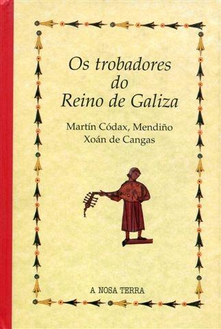 Os trobadores do Reino de Galiza : Martín Códax, Mendiño, Xoán de Cangas / Mercedes Queixas Zas - [Vigo] : Promocións Culturais Galegas, 1998