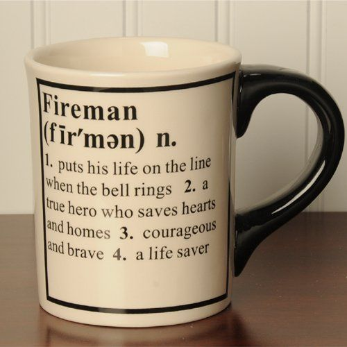Fireman Definition Mug.  Get yours at: http://rcm-na.amazon-adsystem.com/e/cm?lt1=_blank&bc1=000000&IS2=1&bg1=FFFFFF&fc1=000000&lc1=0000FF&t=howecahaital-20&o=1&p=8&l=as4&m=amazon&f=ifr&ref=ss_til&asins=B005BUZBJE