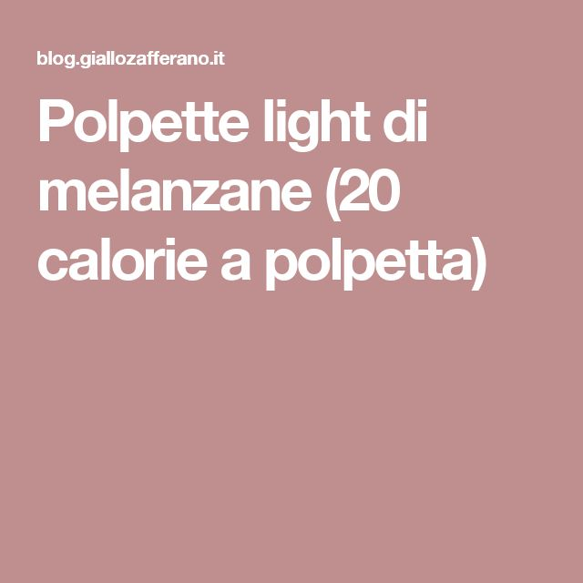 Polpette light di melanzane (20 calorie a polpetta)