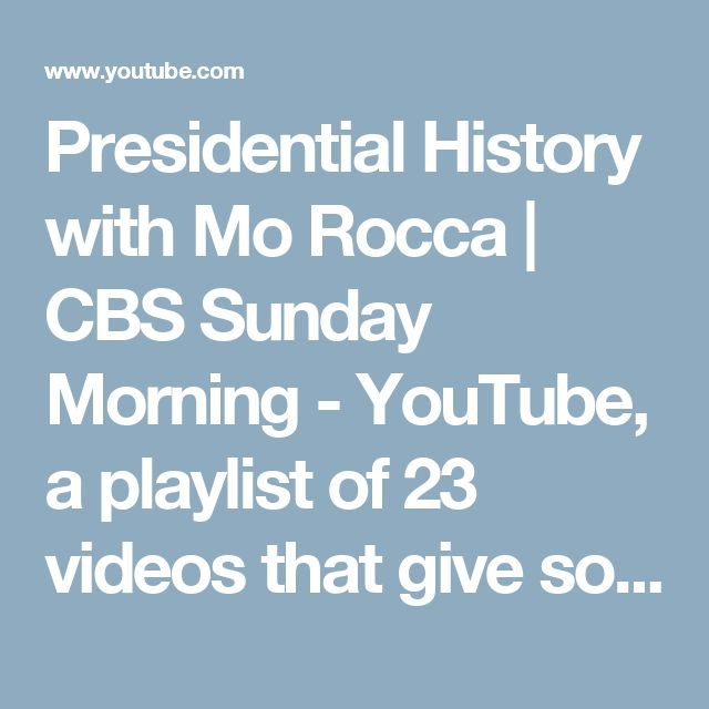 Presidential History with Mo Rocca | CBS Sunday Morning - YouTube, a playlist of 23 videos that give some fun facts about presidential history