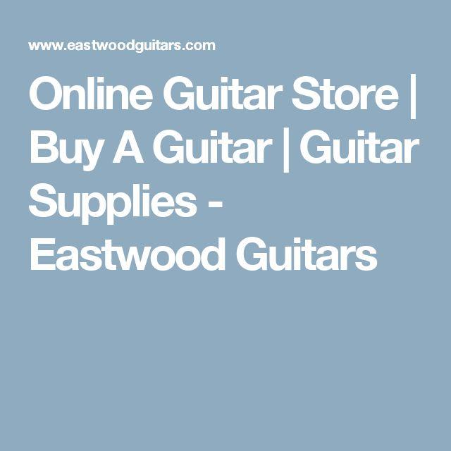Online Guitar Store | Buy A Guitar | Guitar Supplies - Eastwood Guitars