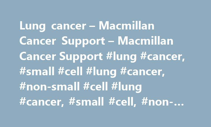 Lung cancer – Macmillan Cancer Support – Macmillan Cancer Support #lung #cancer, #small #cell #lung #cancer, #non-small #cell #lung #cancer, #small #cell, #non-small #cell http://massachusetts.remmont.com/lung-cancer-macmillan-cancer-support-macmillan-cancer-support-lung-cancer-small-cell-lung-cancer-non-small-cell-lung-cancer-small-cell-non-small-cell/  # Not found what you re looking for? Lung cancer Thanks All our information is reviewed by cancer or other relevant professionals to ensure…