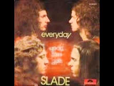 Slade, Everyday- Been obsessed with this completely since I heard it on the google tv advert, even 40 years after it came out to me it still sounds modern so I had to buy it and now I am even more obsessed once I heard the whole song!