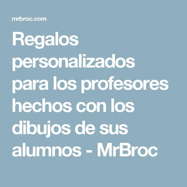 Regalos personalizados para los profesores hechos con los dibujos de sus alumnos - MrBroc