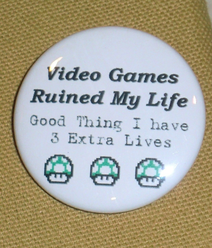 Video Games Ruined My Life Funny Pin Button. $1.50, via Etsy.