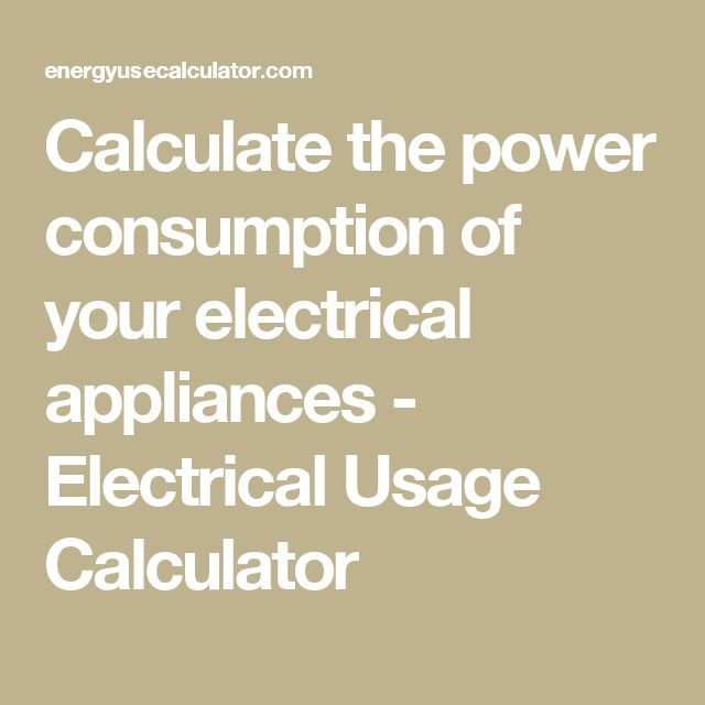 Calculate the power consumption of your electrical appliances - Electrical Usage Calculator