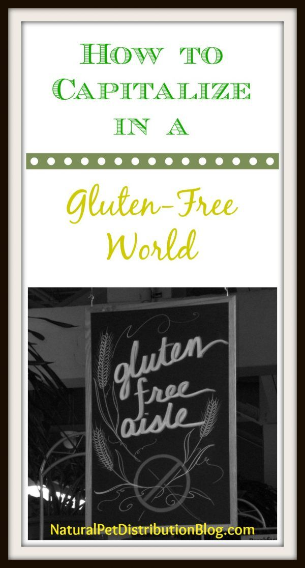 How to Capitalize in a Gluten-Free World - Natural Pet ...