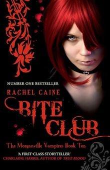 Bite Club: The Morganville Vampires Book Ten By Rachel Caine