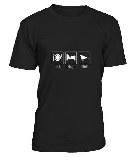 "# Eat Sleep Bird .  100% Printed in the U.S.A - Ship Worldwide*HOW TO ORDER?1. Select style and color2. Click ""Buy it Now""3. Select size and quantity4. Enter shipping and billing information5. Done! Simple as that!!!Tag: birds, birdseed, birdfeeder, bird silhouette, Birdwatching, bird nerd & geek,birding tee,bird watchers gifts,bird dinosaur tee, Pigeon, Bird Nerd Birding Shirt, Cockatiel"