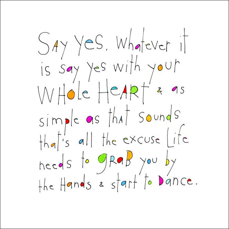 """This story says """"Say yes, whatever it is say yes with your whole heart and as simple as that sounds that's all the excuse life needs to grab you by the hands and start to dance"""" * Double matted print"""