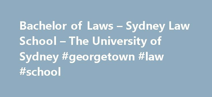 Bachelor of Laws – Sydney Law School – The University of Sydney #georgetown #law #school http://laws.remmont.com/bachelor-of-laws-sydney-law-school-the-university-of-sydney-georgetown-law-school/  #bachelor of law # The University of Sydney – Sydney Law School Handbook 2016 Bachelor of Laws Candidates in the Honours program who do not meet the requirements of the award of Honours, but who in all other respects have satisfied the requirements for the degree, will be awarded the pass degree…
