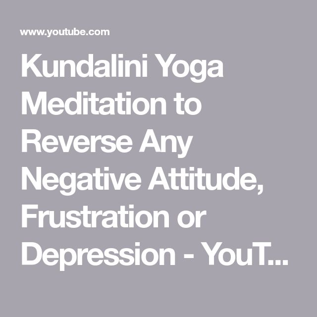 Kundalini Yoga Meditation to Reverse Any Negative Attitude, Frustration or Depression - YouTube