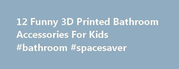 12 Funny 3D Printed Bathroom Accessories For Kids #bathroom #spacesaver http://bathroom.nef2.com/2017/04/27/12-funny-3d-printed-bathroom-accessories-for-kids-bathroom-spacesaver/  #kids bathroom accessories 12 Funny 3D Printed Bathroom Accessories For Kids With kids, bath time is always fun time. This collection of funny 3D printed bathroom accessories, toys and utensils makes it even more enjoyable. This list of 3D printed…  Read more