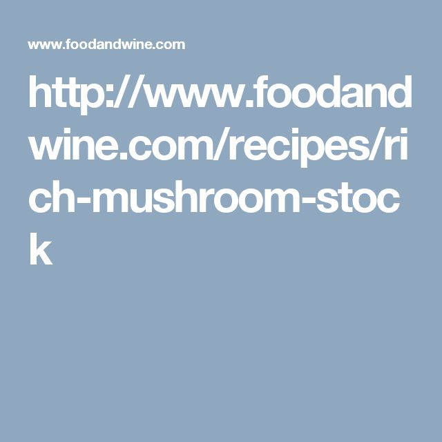 http://www.foodandwine.com/recipes/rich-mushroom-stock