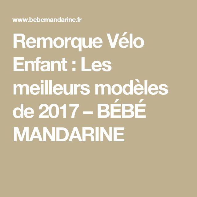Remorque Vélo Enfant : Les meilleurs modèles de 2017 – BÉBÉ MANDARINE