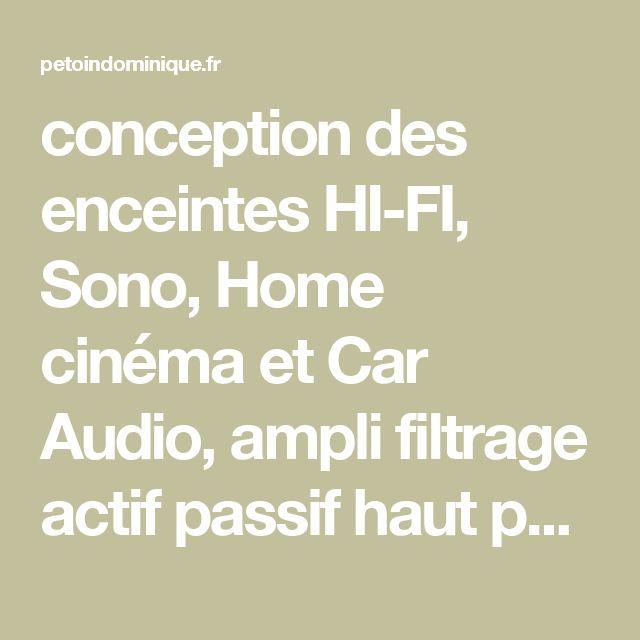 conception des enceintes HI-FI, Sono, Home cinéma et Car Audio, ampli filtrage actif passif haut parleur