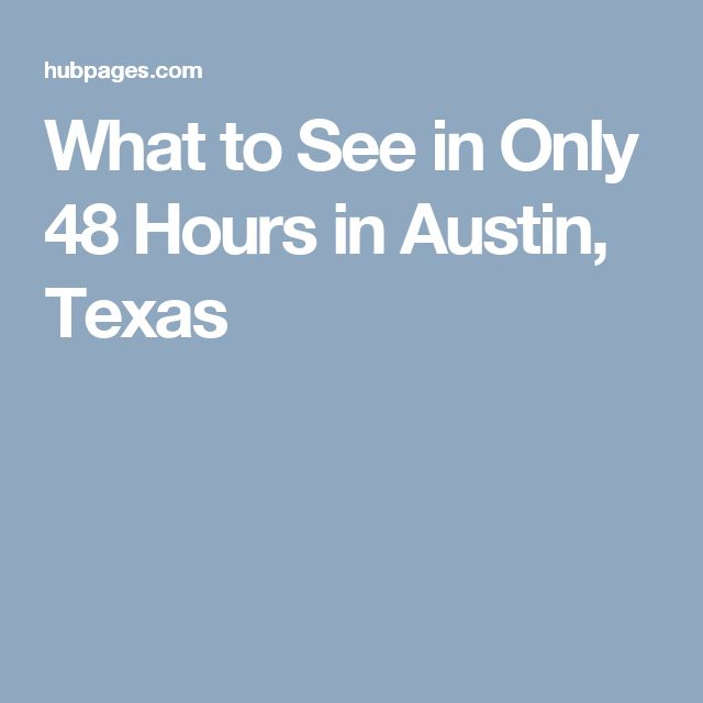 What to See in Only 48 Hours in Austin, Texas