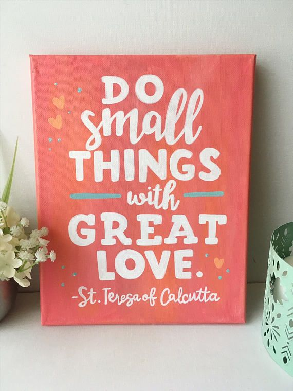 Do small things with great love. -St. Teresa of Calcutta  Hand-painted | 8x10 on canvas | acrylic paint | sealed with clear matte varnish  Great addition to your home or office! The sides are painted, so it is ready to hang or stand on your desk or table.