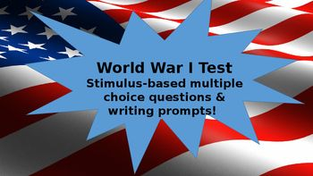 This World War I test corresponds with my World War I unit. It is 30 mostly stimulus-based multiple choice questions, including some questions from prior units, and also gives students three choices for a short essay. An answer key is provided. Be sure to check out some of my other World War I products, including: - Why Did the U.S.