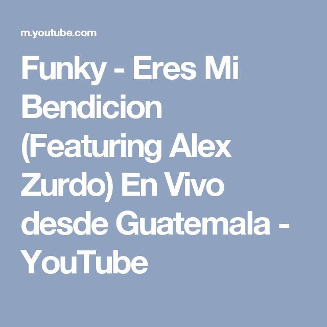 Funky - Eres Mi Bendicion (Featuring Alex Zurdo) En Vivo desde Guatemala - YouTube