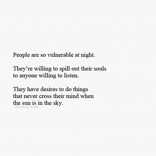 """""""People are so vulnerable at night. They're willing to spill out their souls to anyone willing to listen. They have desires to do things that never crossed their mind when the sun is in the sky."""""""