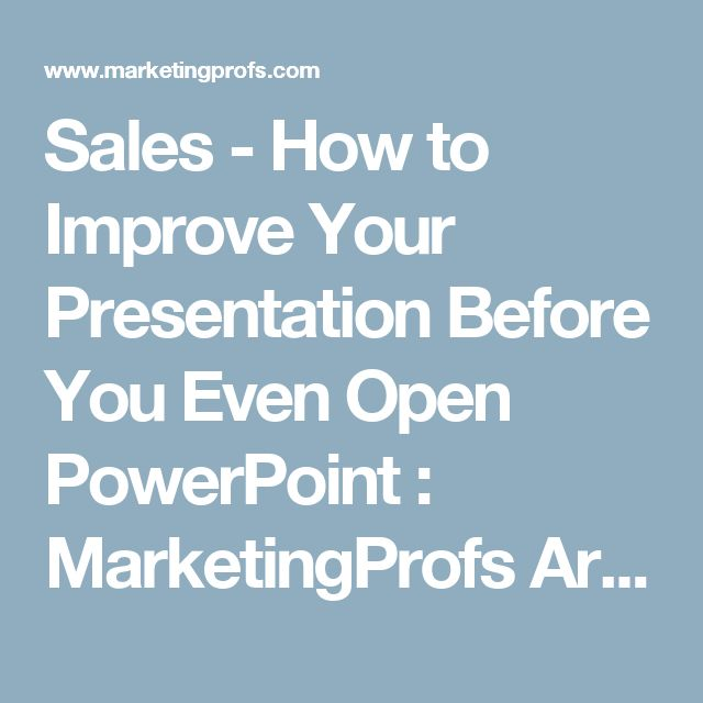 Sales - How to Improve Your Presentation Before You Even Open PowerPoint : MarketingProfs Article